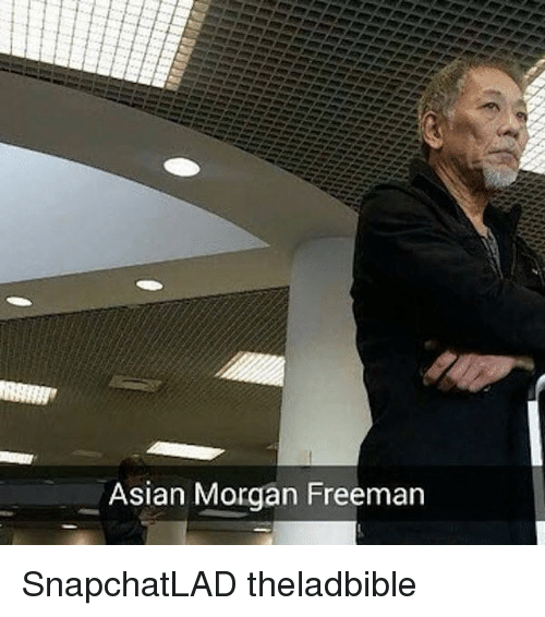 Asian Morgan Freeman: Asian Morgan Freeman SnapchatLAD theladbible