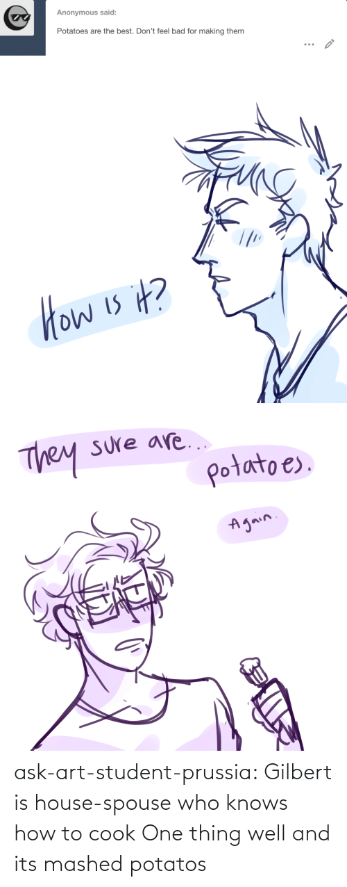 Prussia: ask-art-student-prussia:  Gilbert is house-spouse who knows how to cook One thing well and its mashed potatos