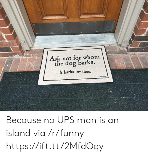 Ups Man: Ask not for whom  the dog barks  It barks for thee. Because no UPS man is an island via /r/funny https://ift.tt/2MfdOqy
