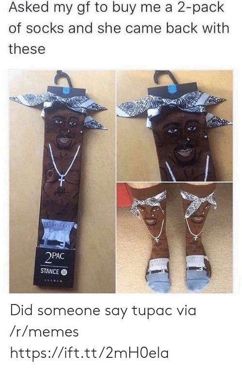 stance: Asked my gf to buy me a 2-pack  of socks and she came back with  these  2PAC  STANCE  ANTREM Did someone say tupac via /r/memes https://ift.tt/2mH0ela