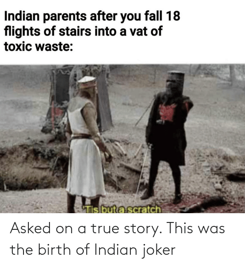 birth: Asked on a true story. This was the birth of Indian joker