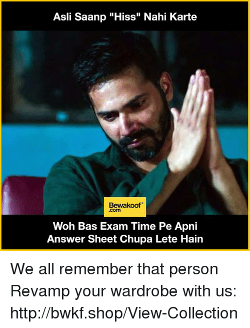 """Memes, Http, and Time: Asli Saanp """"Hiss"""" Nahi Karte  Bewakoof  Woh Bas Exam Time Pe Apni  Answer Sheet Chupa Lete Hain We all remember that person  Revamp your wardrobe with us: http://bwkf.shop/View-Collection"""