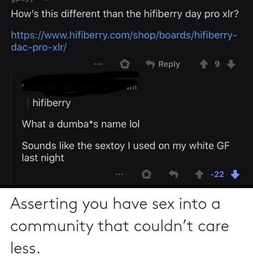 have sex: Asserting you have sex into a community that couldn't care less.