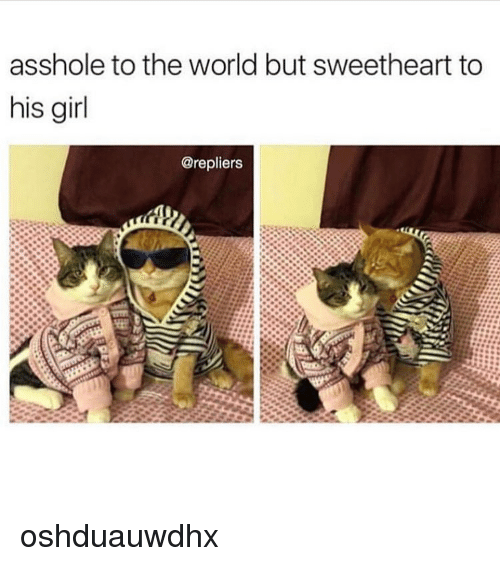 Assholism: asshole to the world but sweetheart to  his girl  @repliers oshduauwdhx