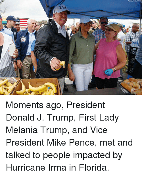 Trumped: ASSODATED PRES  USA Moments ago, President Donald J. Trump, First Lady Melania Trump, and Vice President Mike Pence, met and talked to people impacted by Hurricane Irma in Florida.