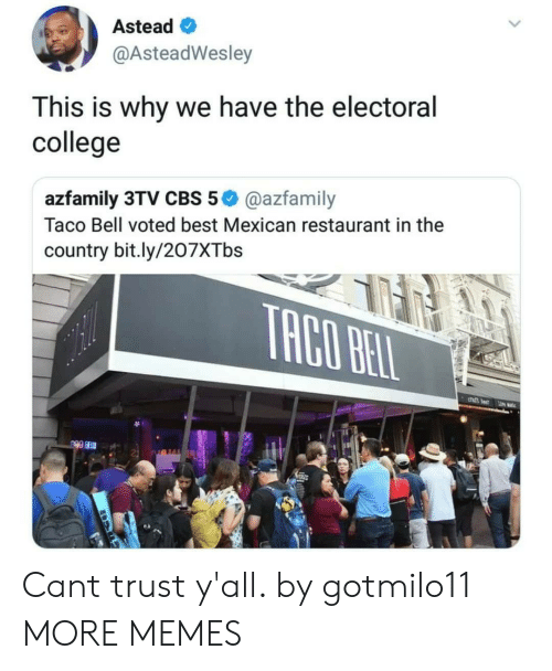 Electoral: Astead  @AsteadWesley  This is why we have the electoral  college  azfamily 3TV CBS 5@azfamily  Taco Bell voted best Mexican restaurant in the  country bit.ly/207XTbs Cant trust y'all. by gotmilo11 MORE MEMES