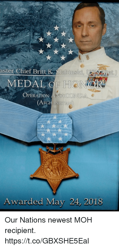 moh: aster Chief Britt K Slabinsli  MEDAL OF H  OPERATION ANACON  DA e  AFGHANISTAN  Awarded May 24, 2018 Our Nations newest MOH recipient. https://t.co/GBXSHE5Eal