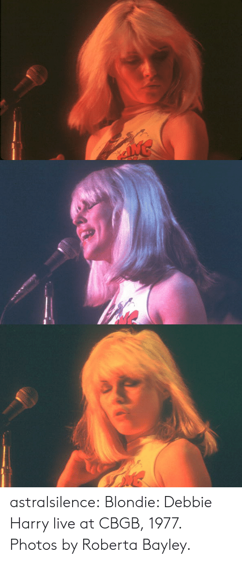 Tumblr, Blog, and Http: astralsilence:   Blondie: Debbie Harry live at CBGB, 1977. Photos by Roberta Bayley.
