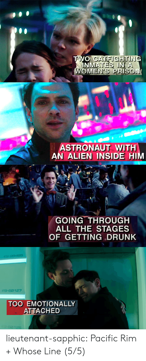 whose line: ASTRONAUT WITH  AN ALIEN INSIDE H   GOING THROUGH  ALL THE STAGES  OF GETTING DRUNK   SI-9948S  SI-60 127  TOO EMOTIONALLY  ATTACHED lieutenant-sapphic:  Pacific Rim + Whose Line (5/5)