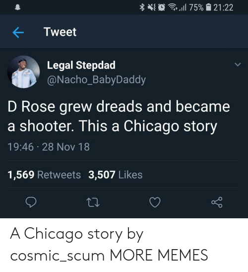 dreads: at . 1 11 75%  121 :22  Tweet  Legal Stepdad  @Nacho_BabyDaddy  D Rose grew dreads and became  a shooter. This a Chicago story  19:46 28 Nov 18  1,569 Retweets 3,507 Like:s A Chicago story by cosmic_scum MORE MEMES