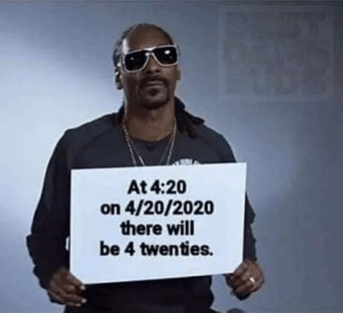 4 20, Will, and There: At 4:20  on 4/20/2020  there will  be 4 twenties.