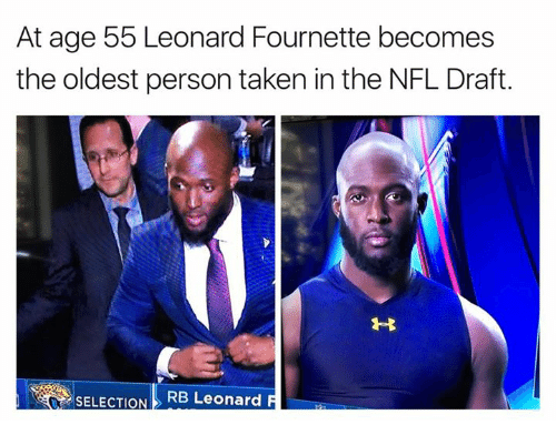 Nfl, NFL Draft, and Taken: At age 55 Leonard Fournette becomes  the oldest person taken in the NFL Draft.  SELECTION  RB Leonard F
