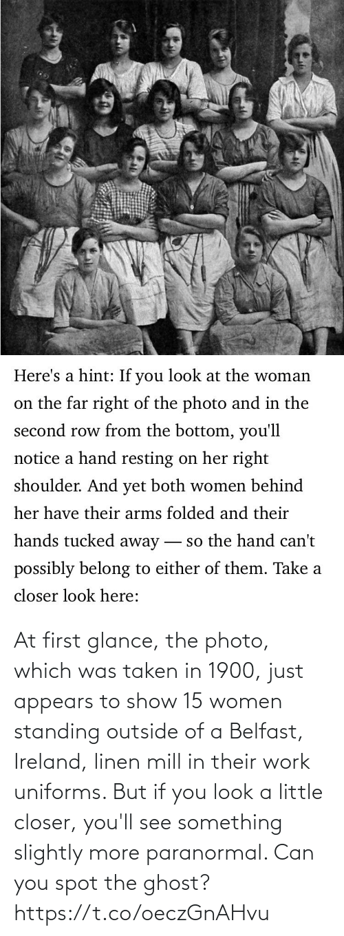 Outside Of: At first glance, the photo, which was taken in 1900, just appears to show 15 women standing outside of a Belfast, Ireland, linen mill in their work uniforms. But if you look a little closer, you'll see something slightly more paranormal. Can you spot the ghost? https://t.co/oeczGnAHvu