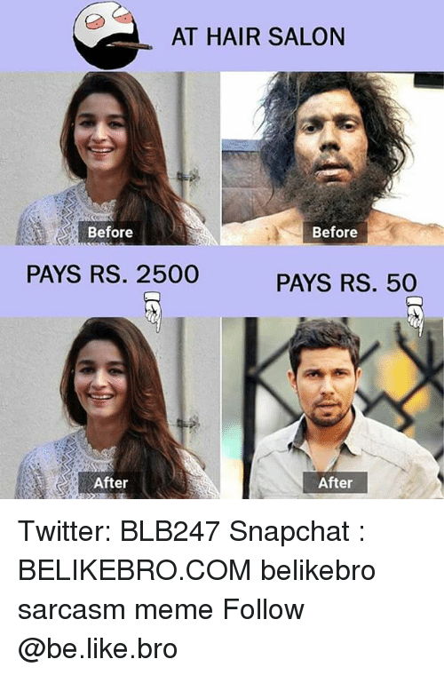 hair salon: AT HAIR SALON  Before  Before  PAYS RS. 2500  PAYS RS. 50  After  After Twitter: BLB247 Snapchat : BELIKEBRO.COM belikebro sarcasm meme Follow @be.like.bro