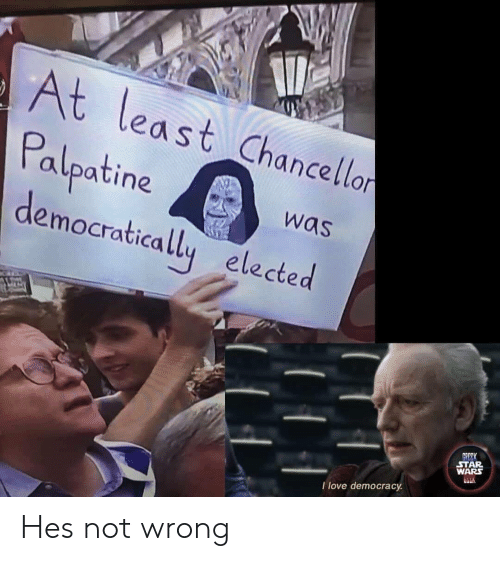 Love Democracy: At least Chancellon  Palpatine  democratically elected  was  GREEK  STAR  WARS  I love democracy Hes not wrong