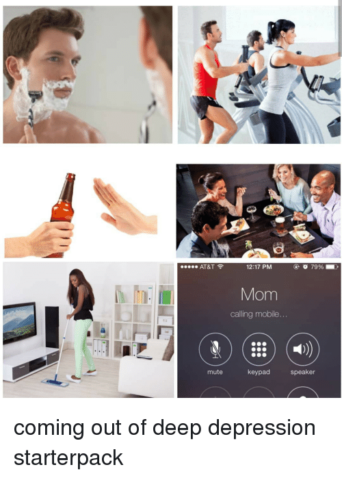 Mute, At&t, and Depression: AT&T  12:17 PM  Mom  calling mobile..  mute  keypad  speaker coming out of deep depression starterpack