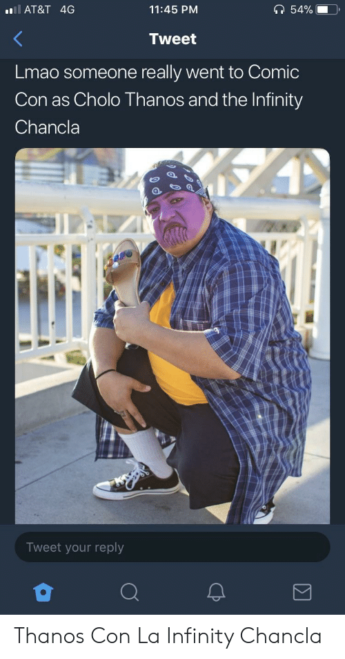 Chancla: AT&T 4G  11:45 PM  Tweet  Lmao someone really went to Comic  Con as Cholo Thanos and the Infinity  Chancla  Tweet your reply Thanos Con La Infinity Chancla