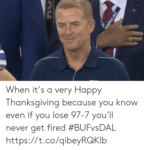 At&t: AT&T STADIU When it's a very Happy Thanksgiving because you know even if you lose 97-7 you'll never get fired #BUFvsDAL https://t.co/qibeyRQKlb