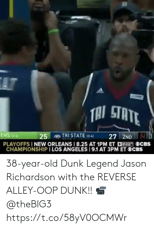 oop: AT  TAI STATE  TRI STATE 3-4  27 2ND4  ENS  25  PLAYOFFS I NEW ORLEANS 8.25 AT 1PM ET ECBS  CHAMPIONSHIP I LOS ANGELES 19.1 AT 3PM ET SCBS 38-year-old Dunk Legend Jason Richardson with the REVERSE ALLEY-OOP DUNK!!   📹 @theBIG3   https://t.co/58yV0OCMWr