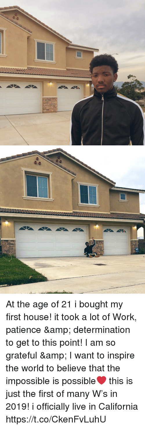 determination: At the age of 21 i bought my first house! it took a lot of Work, patience & determination to get to this point! I am so grateful & I want to inspire the world to believe that the impossible is possible❤️ this is just the first of many W's in 2019! i officially live in California https://t.co/CkenFvLuhU