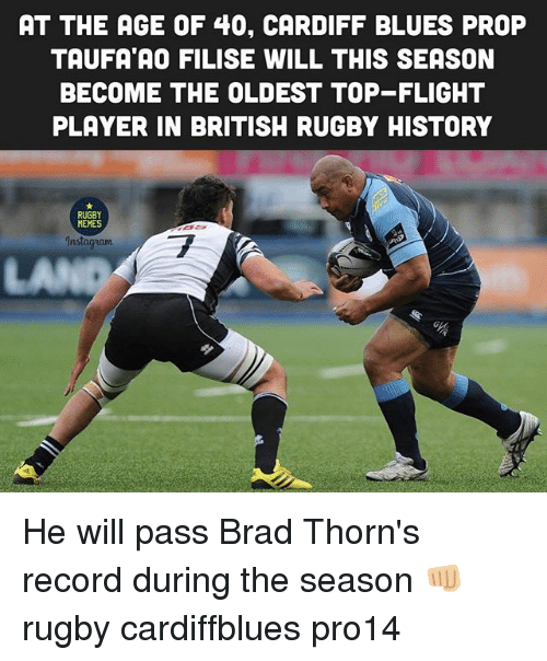 Passe: AT THE AGE OF 40, CARDIFF BLUES PROP  TAUFA AO FILISE WILL THIS SEASON  BECOME THE OLDEST TOP-FLIGHT  PLAYER IN BRITISH RUGBY HISTORY  RUGBY  MEHES  ET  Instagrianm  LA He will pass Brad Thorn's record during the season 👊🏼 rugby cardiffblues pro14
