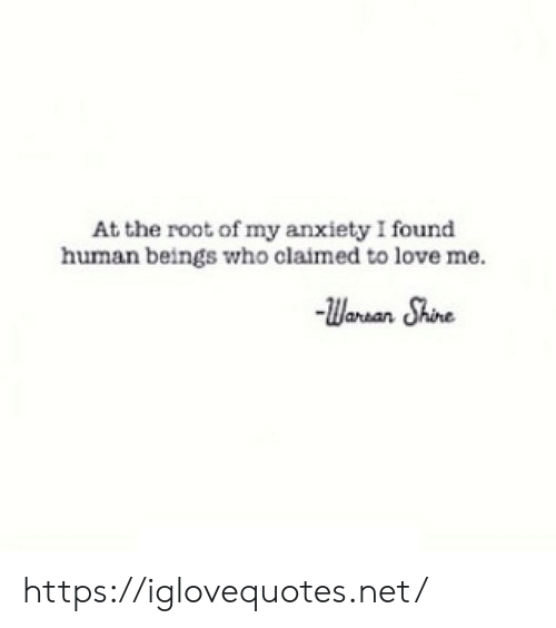 Claimed: At the root of my anxiety I found  human beings who claimed to love me  Waran Shine https://iglovequotes.net/