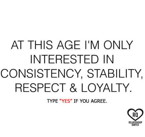 At This Age Im Only Interested In Consistency Stability Respect