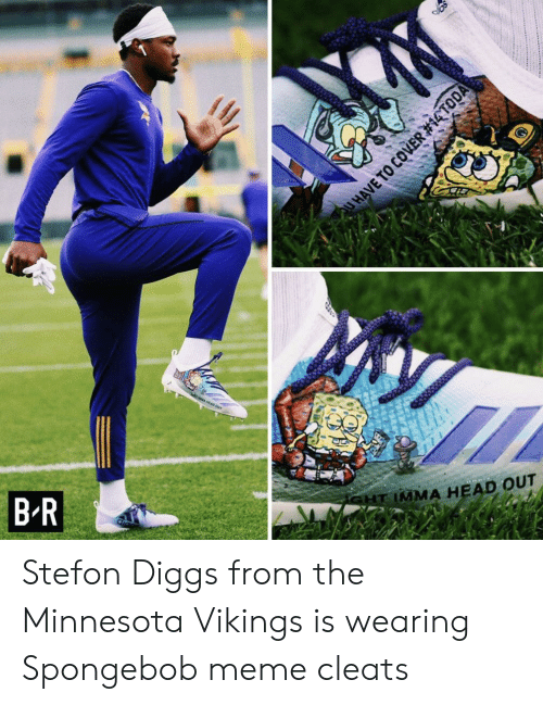 Stefon: at wwa wEAD ouT  GHT IMMA HEAD OUT  B.R  UHAVE TO COVER Stefon Diggs from the Minnesota Vikings is wearing Spongebob meme cleats