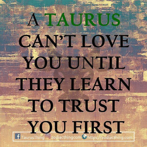 Love, Com, and First: ATAURUS  CANT LOVE  YOU UNTII  THEY LEARN  TO TRUST  YOU FIRST  f TaurusThng O) zodiacthingcom https:/ /zodiacthing.com