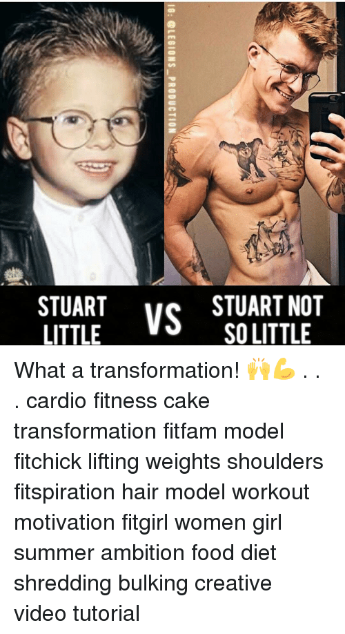Memes, 🤖, and Legion: ate  VS STUARTNOT  STUART  SO LITTLE  OE  NL  Rn  AL  UO  TS  10: @LEGIONS-PRODUCTION  UT What a transformation! 🙌💪 . . . cardio fitness cake transformation fitfam model fitchick lifting weights shoulders fitspiration hair model workout motivation fitgirl women girl summer ambition food diet shredding bulking creative video tutorial