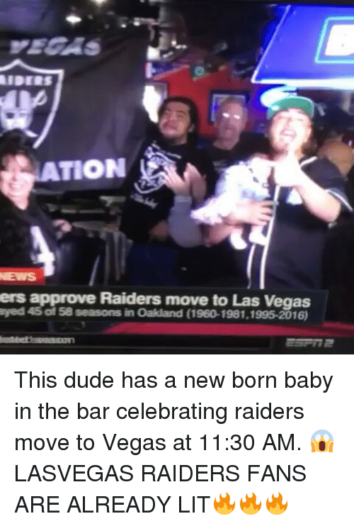 raiders-fans: ATION  ers approve Raiders move to Las Vegas  ayed o 58 seasons in Oakland (1960-1981,1995-2016) This dude has a new born baby in the bar celebrating raiders move to Vegas at 11:30 AM. 😱 LASVEGAS RAIDERS FANS ARE ALREADY LIT🔥🔥🔥