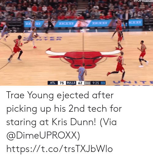 Bulls: ATL  BULLS  3RD 9:25 Trae Young ejected after picking up his 2nd tech for staring at Kris Dunn!   (Via @DimeUPROXX)  https://t.co/trsTXJbWlo