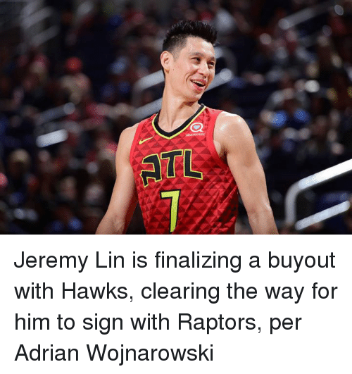 Jeremy Lin: ATL Jeremy Lin is finalizing a buyout with Hawks, clearing the way for him to sign with Raptors, per Adrian Wojnarowski