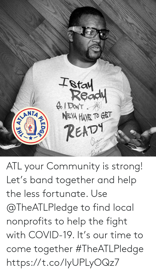fortunate: ATL your Community is strong! Let's band together and help the less fortunate. Use @TheATLPledge to find local nonprofits to help the fight with COVID-19. It's our time to come together #TheATLPledge https://t.co/IyUPLyOQz7