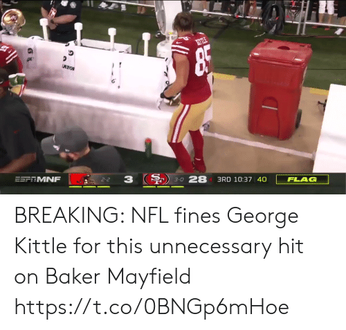 Football, Nfl, and Sports: ATO  FLAG  3RD 10:37 40  3-0 28  3  2-2  ESFRMNF BREAKING: NFL fines George Kittle for this unnecessary hit on Baker Mayfield https://t.co/0BNGp6mHoe