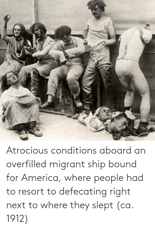 Migrant: Atrocious conditions aboard an overfilled migrant ship bound for America, where people had to resort to defecating right next to where they slept (ca. 1912)