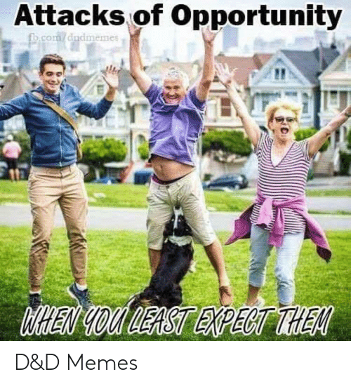 Opportunity: Attacks of Opportunity  fb.com/dndmemes  iHEN TOU CEAST EXPECT THEN D&D Memes
