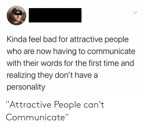 "Communicate: ""Attractive People can't Communicate"""