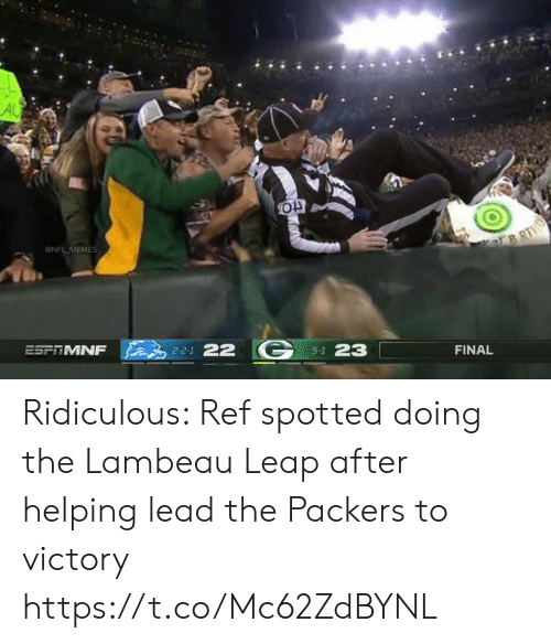 leap: AU  @NFL MEMES  BRTH  ESFTMNF  2-2-1 22  5-1 23  FINAL Ridiculous: Ref spotted doing the Lambeau Leap after helping lead the Packers to victory https://t.co/Mc62ZdBYNL