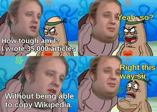 Wikipedia, Tough, and How: au  Yeahi so?  How tough am !?  wrote 35,000 articles  Right this  way Si  Without being able  to copy Wikipedia.