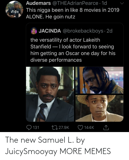 Goin: Audemars @THEAdrianPearce · 1d  This nigga been in like 8 movies in 2019  ALONE. He goin nutz  2:54  JACINDA @brokebackboys · 2d  the versatility of actor Lakeith  Stanfield –Ilook forward to seeing  him getting an Oscar one day for his  diverse performances  Q 131  27 27.9K  144K  SSDEDT The new Samuel L. by JuicySmooyay MORE MEMES