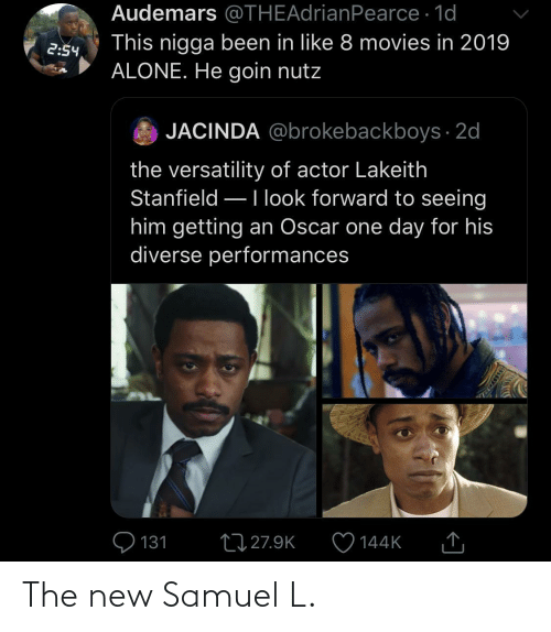 Goin: Audemars @THEAdrianPearce · 1d  This nigga been in like 8 movies in 2019  ALONE. He goin nutz  2:54  JACINDA @brokebackboys · 2d  the versatility of actor Lakeith  Stanfield –Ilook forward to seeing  him getting an Oscar one day for his  diverse performances  Q 131  27 27.9K  144K  SSDEDT The new Samuel L.