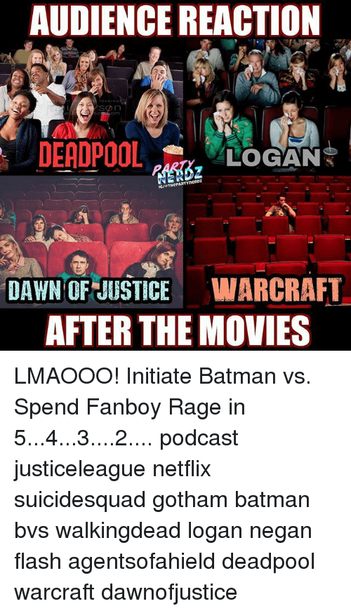 Fanboying: AUDIENCE REACTION  SD n  LOGAN  DAWN OF JUSTICE  WARCRAFT  AFTER THE MOVIES LMAOOO! Initiate Batman vs. Spend Fanboy Rage in 5...4...3....2.... podcast justiceleague netflix suicidesquad gotham batman bvs walkingdead logan negan flash agentsofahield deadpool warcraft dawnofjustice