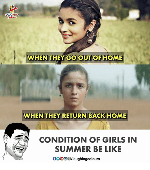 Be Like, Girls, and Summer: AUGHIN  WHEN THEY GO OUT OF HOME  WHEN THEY RETURN BACK HOME  CONDITION OF GIRLS IN  SUMMER BE LIKE  0OOO/laughingcolours