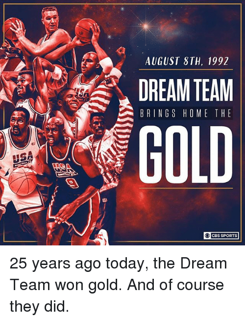 Memes, Sports, and Cbs: AUGUST STH, 1992  DREAM TEAM !  BRINGS HOME THE  GOLD  ○】 CBS SPORTS 25 years ago today, the Dream Team won gold. And of course they did.