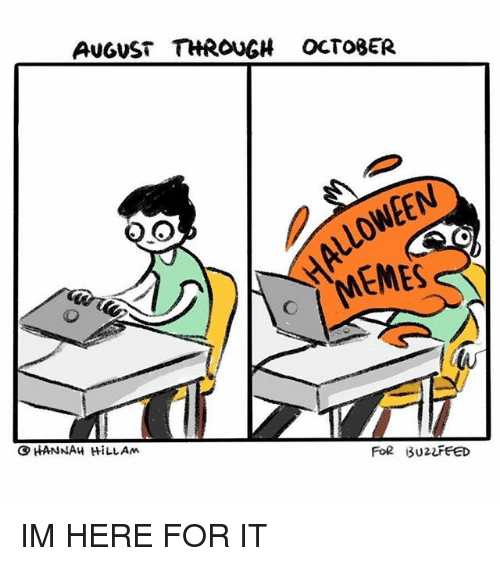 Memes, 🤖, and August: AUGUST THROUGH OCTO8ER  AL  OWEEN IM HERE FOR IT