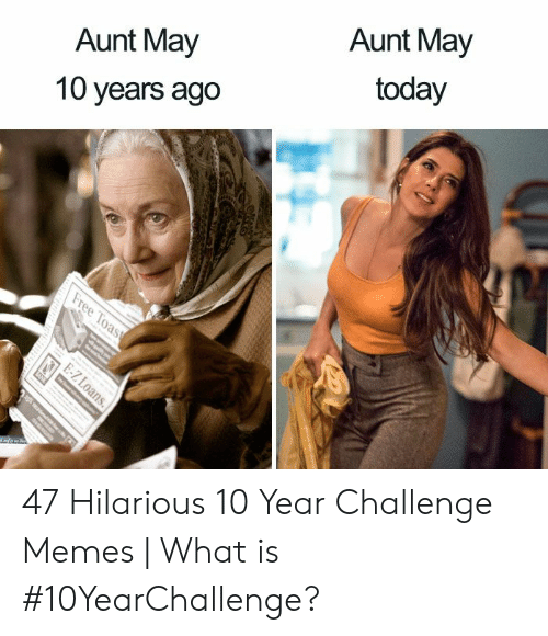 Memes What: Aunt May  10 years ago  Aunt May  today 47 Hilarious 10 Year Challenge Memes | What is #10YearChallenge?