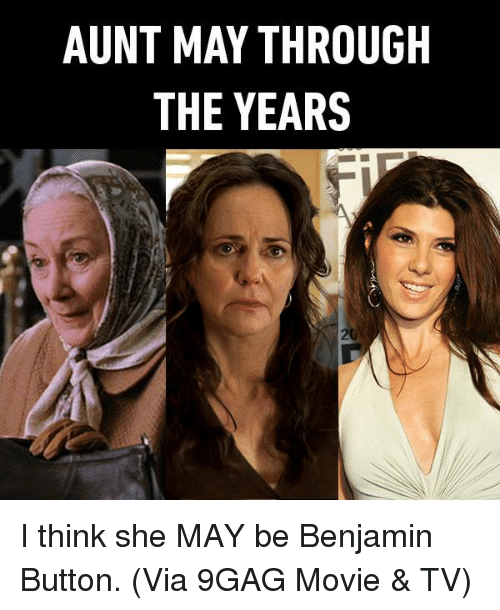Benjamin Button: AUNT MAY THROUGH  THE YEARS I think she MAY be Benjamin Button. (Via 9GAG Movie & TV)