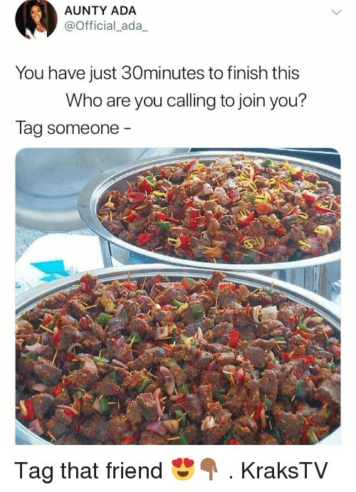 Memes, 🤖, and Ada: AUNTY ADA  @Official_ada_  You have just 30minutes to finish this  Who are you calling to join you?  lag someone Tag that friend 😍👇🏾 . KraksTV