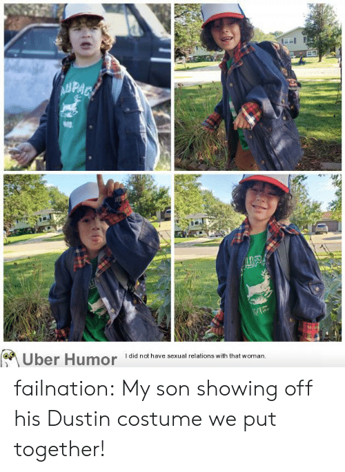 Put Together: AUPAC  WIS  Uber Humor  I did not have sexual relations with that woman failnation:  My son showing off his Dustin costume we put together!